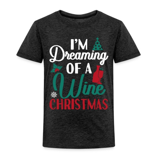 I'm Dreaming Of A Wine Christmas - Toddler Premium T-Shirt