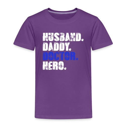 Husband Daddy Doctor Hero, Funny Fathers Day Gift - Toddler Premium T-Shirt