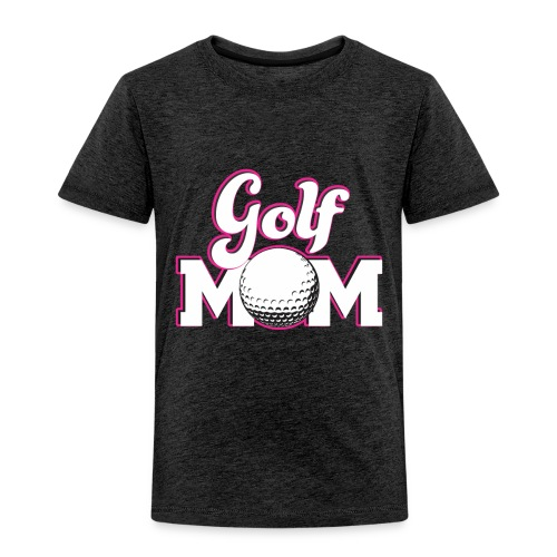Golf Mom, Golf Mom Golfing Gift - Toddler Premium T-Shirt