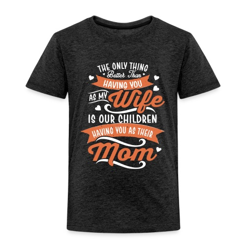 our children having you as their mom - Toddler Premium T-Shirt