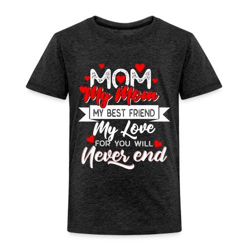 my mom my best friend my love, mother's day 2019 - Toddler Premium T-Shirt