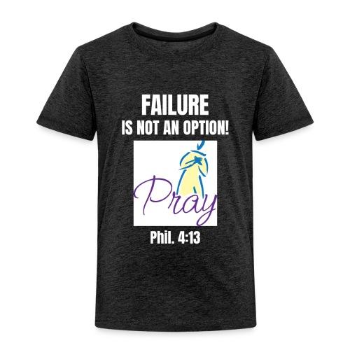 Failure Is NOT an Option! - Toddler Premium T-Shirt