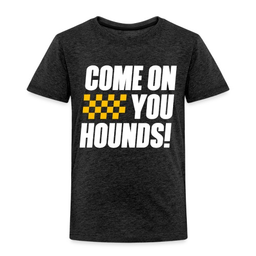 Come On You Hounds! - Toddler Premium T-Shirt