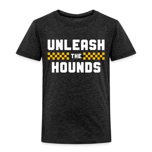 Unleash The Hounds - Toddler Premium T-Shirt