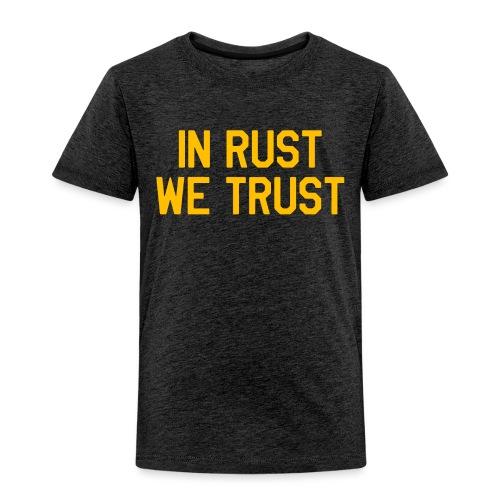 In Rust We Trust II - Toddler Premium T-Shirt