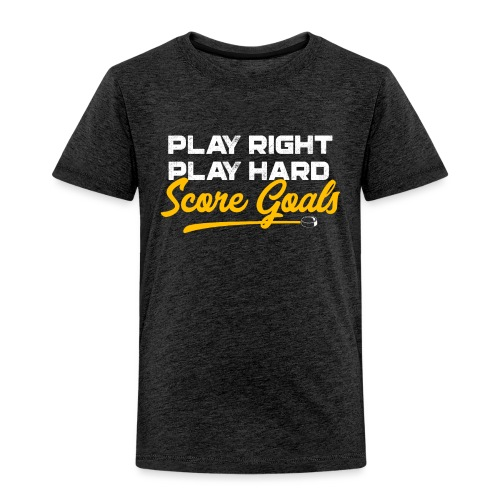 Play Right. Play Hard. Score Goals - Toddler Premium T-Shirt