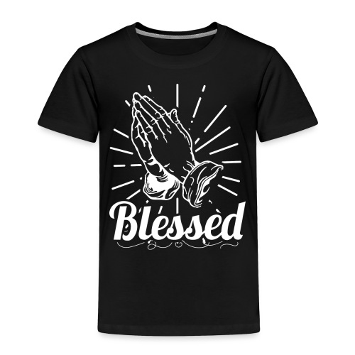 Blessed (White Letters) - Toddler Premium T-Shirt