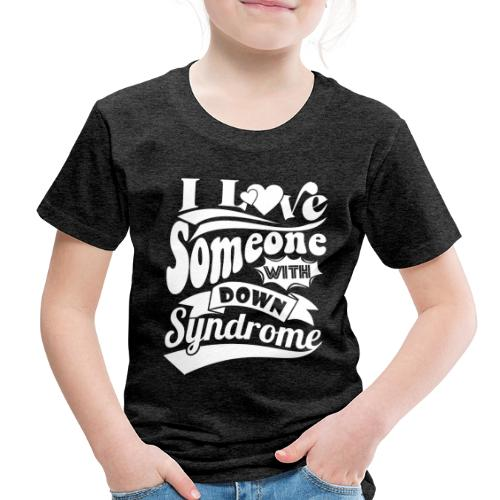 I Love Someone with Down syndrome - Toddler Premium T-Shirt