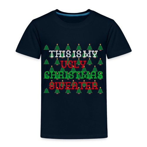 THIS IS MY UGLY CHRISTMAS SWEATER - Toddler Premium T-Shirt