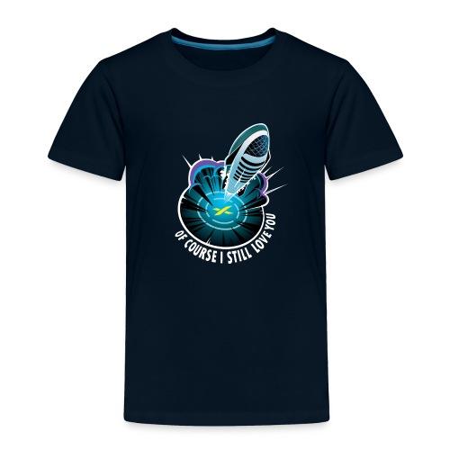Of Course I Still Love You - Dark - Toddler Premium T-Shirt