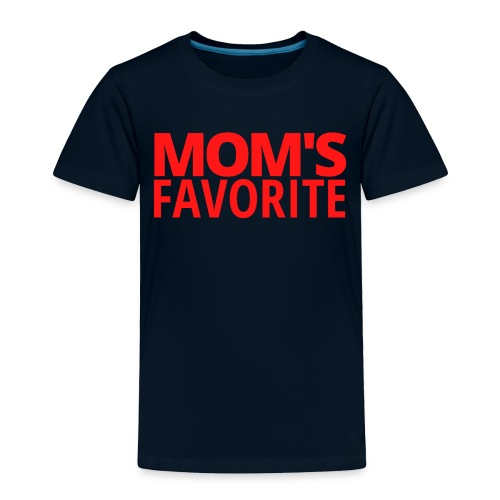 MOM'S FAVORITE (in red letters) - Toddler Premium T-Shirt
