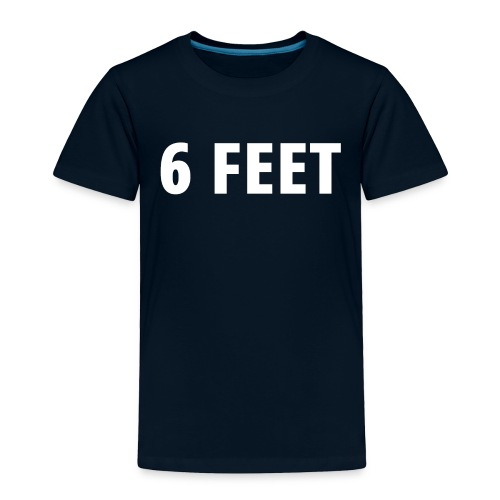 6 FEET - Toddler Premium T-Shirt