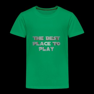 The Best Place To play - Toddler Premium T-Shirt