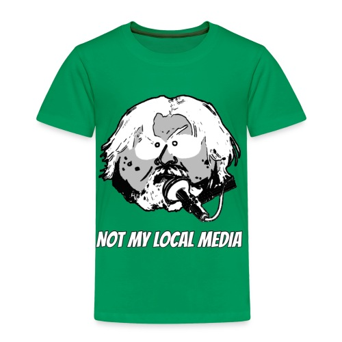 Not My Local Media - Toddler Premium T-Shirt