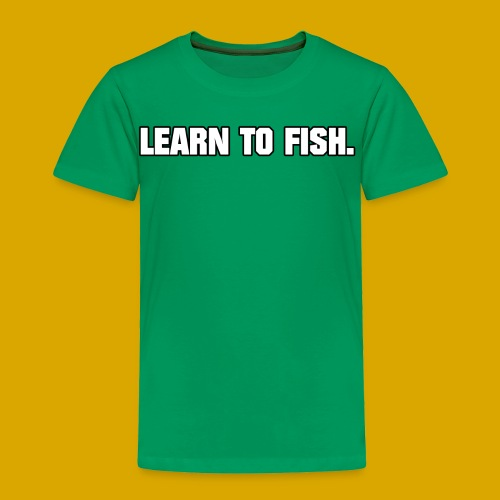 Learn to fish Shirt - Toddler Premium T-Shirt