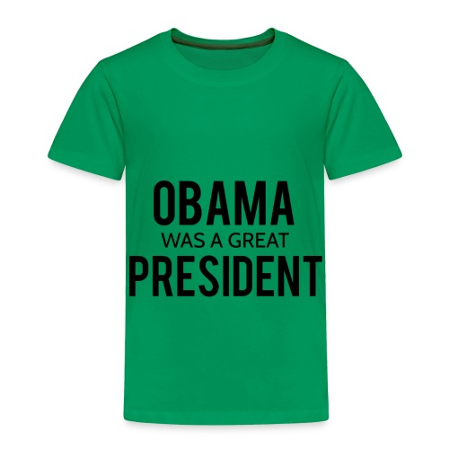 Obama was a great president! - Toddler Premium T-Shirt