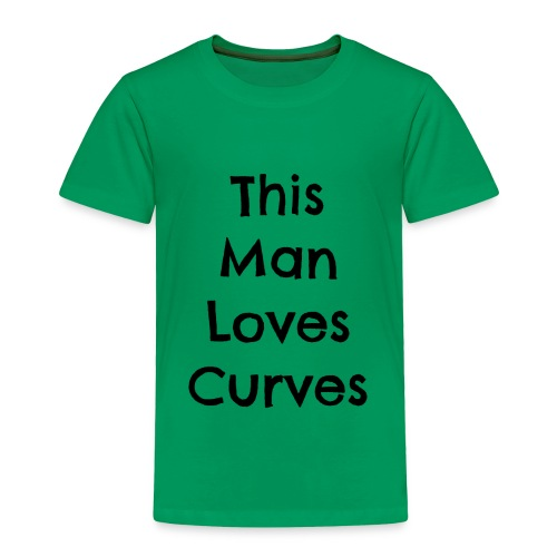Man loves curves - Toddler Premium T-Shirt