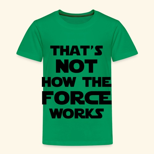 force - Toddler Premium T-Shirt