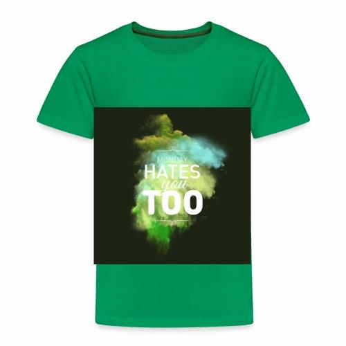 We all hate Mondays - Toddler Premium T-Shirt