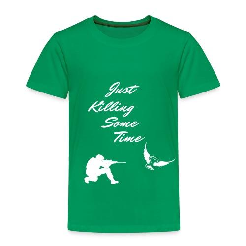 Just Killing Some Time - Toddler Premium T-Shirt
