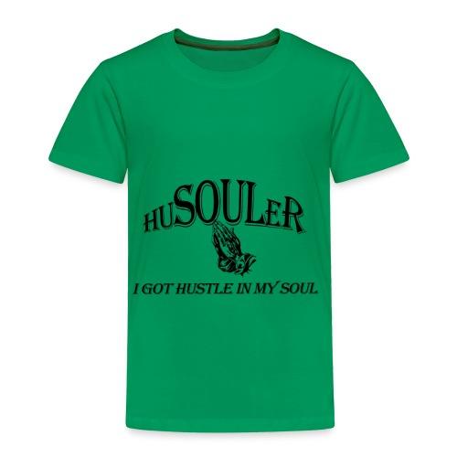 HUSOULER | I GOT HUSTLE IN MY SOUL - Toddler Premium T-Shirt