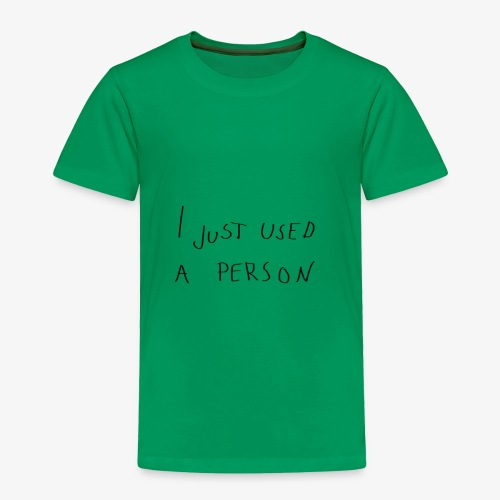 I just used a person - Toddler Premium T-Shirt