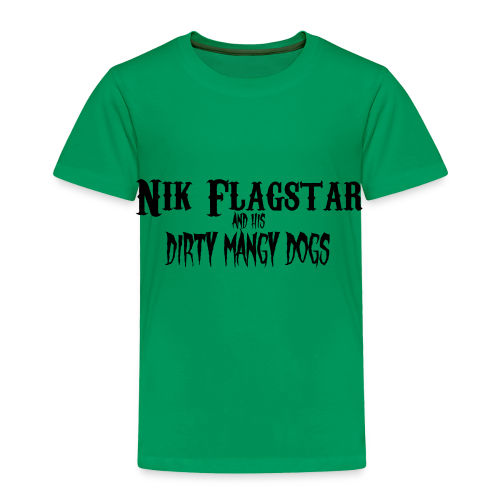 Nik Flagstar and His Dirty Mangy Dogs - Toddler Premium T-Shirt