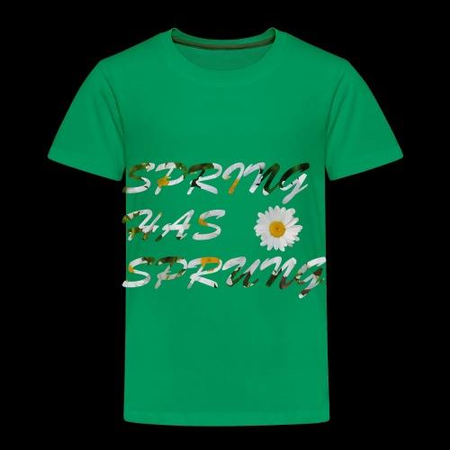 Spring Has Sprung - Spring Line - Toddler Premium T-Shirt