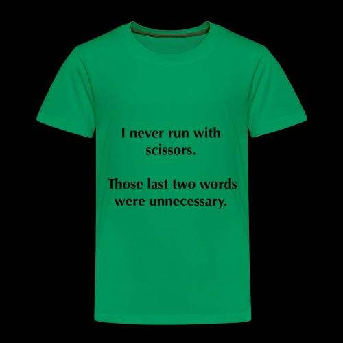 I never run with scissors... - Toddler Premium T-Shirt