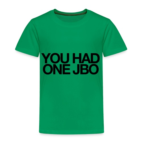 YOU HAD ONE JOB - Toddler Premium T-Shirt