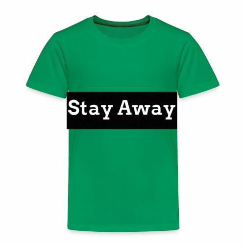 Stay Away - Toddler Premium T-Shirt