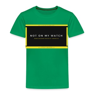 NOT ON MY WATCH - Toddler Premium T-Shirt