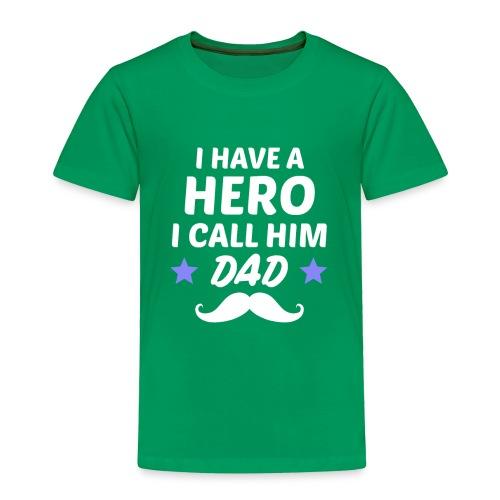I Have A Hero I Call Him Dad - Toddler Premium T-Shirt