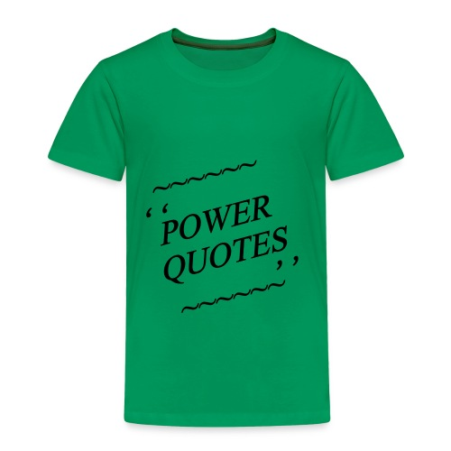 POWER QUOTES - Toddler Premium T-Shirt