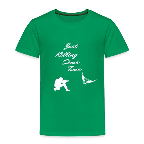Just Killing Some Time - Toddler Premium T-Shirt