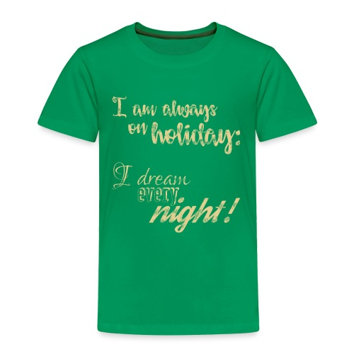 Always on Holiday: Dream Every Night Vintage Text - Toddler Premium T-Shirt