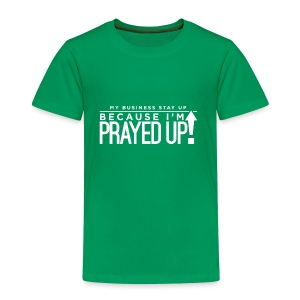 Prayed Up! - Toddler Premium T-Shirt