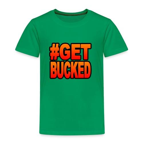 #GetBucked - Toddler Premium T-Shirt
