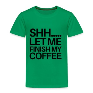 SHH Let me finish Coffee Mug - Toddler Premium T-Shirt