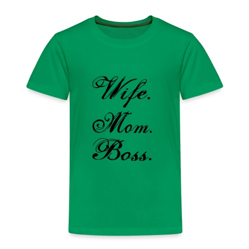 wife mom boss - Toddler Premium T-Shirt