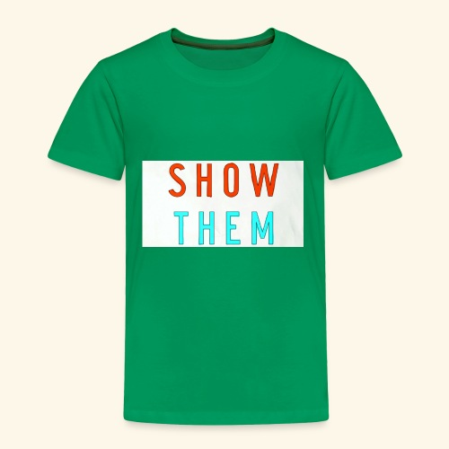 Show Them - Toddler Premium T-Shirt