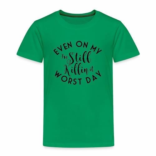 I'm Still Killin It - Toddler Premium T-Shirt