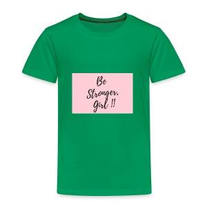 Be Stronger Girl - Toddler Premium T-Shirt