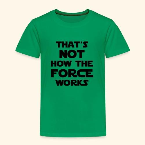force - Toddler Premium T-Shirt