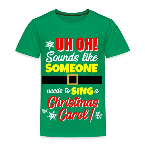 Uh Oh! Looks Like Someone Needs to Sing - Toddler Premium T-Shirt