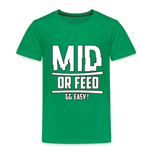 MID OR FEED - Toddler Premium T-Shirt