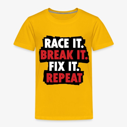 race it break it fix it repeat - Toddler Premium T-Shirt