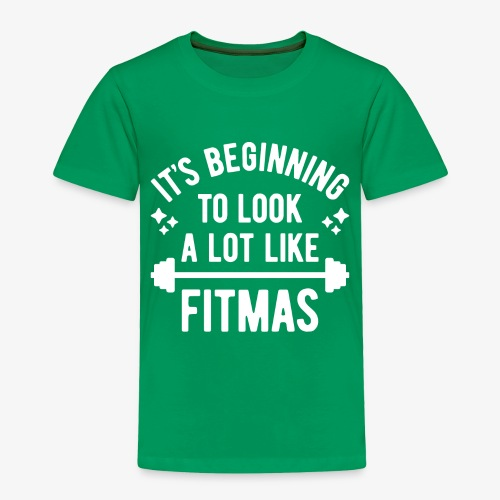 It's Beginning To Look A Lot Like Fitmas - Toddler Premium T-Shirt