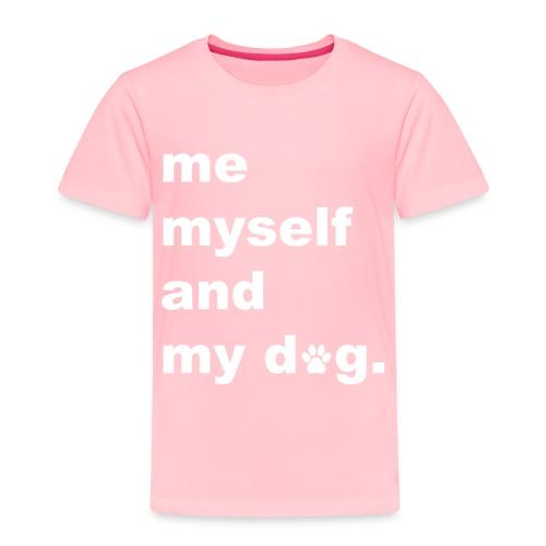 Me Myself And My Dog - Toddler Premium T-Shirt