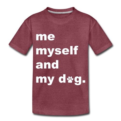 Me Myself And My Dog - Toddler Premium T-Shirt